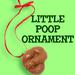 Little Poop Ornament
